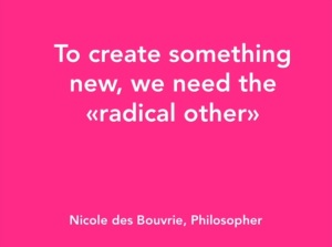 To create something new we need the radical other
